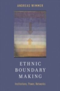 Ebook in inglese Ethnic Boundary Making: Institutions, Power, Networks Wimmer, Andreas