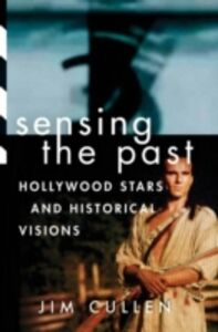 Ebook in inglese Sensing the Past: Hollywood Stars and Historical Visions Cullen, Jim