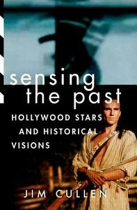 Sensing the Past: Hollywood Stars and Historical Visions - Jim Cullen - cover