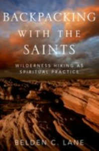 Ebook in inglese Backpacking with the Saints: Wilderness Hiking as Spiritual Practice Lane, Belden C.