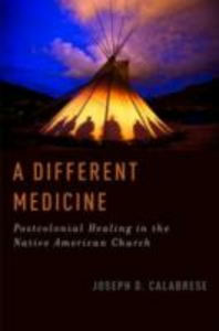 Ebook in inglese Different Medicine: Postcolonial Healing in the Native American Church Calabrese, Joseph D.