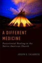 Different Medicine: Postcolonial Healing in the Native American Church