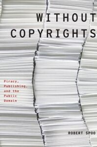 Ebook in inglese Without Copyrights: Piracy, Publishing, and the Public Domain Spoo, Robert
