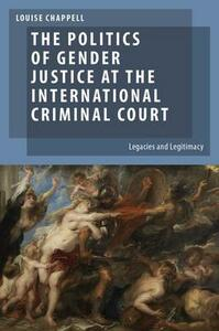The Politics of Gender Justice at the International Criminal Court: Legacies and Legitimacy - Louise Chappell - cover