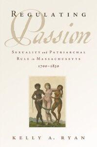 Foto Cover di Regulating Passion: Sexuality and Patriarchal Rule in Massachusetts, 1700-1830, Ebook inglese di Kelly A. Ryan, edito da Oxford University Press
