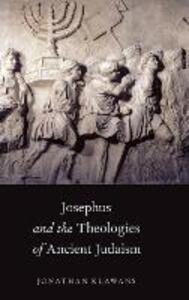 Josephus and the Theologies of Ancient Judaism - Jonathan Klawans - cover