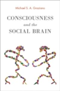 Foto Cover di Consciousness and the Social Brain, Ebook inglese di Michael S. A. Graziano, edito da Oxford University Press
