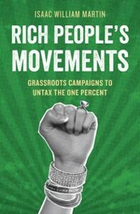 Foto Cover di Rich People's Movements: Grassroots Campaigns to Untax the One Percent, Ebook inglese di Isaac Martin, edito da Oxford University Press