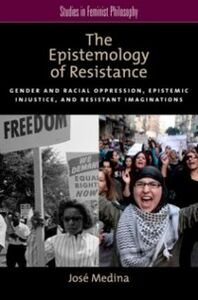 Foto Cover di Epistemology of Resistance: Gender and Racial Oppression, Epistemic Injustice, and Resistant Imaginations, Ebook inglese di Jose Medina, edito da Oxford University Press