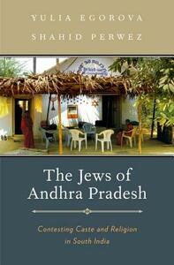 The Jews of Andhra Pradesh: Contesting Caste and Religion in South India - Yulia Egorova,Shahid Perwez - cover