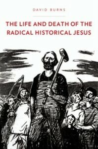 Foto Cover di Life and Death of the Radical Historical Jesus, Ebook inglese di David Burns, edito da Oxford University Press