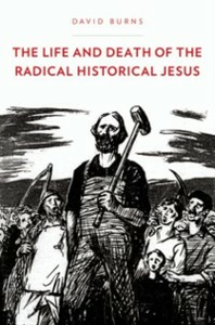 Ebook in inglese Life and Death of the Radical Historical Jesus Burns, David