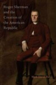 Ebook in inglese Roger Sherman and the Creation of the American Republic Hall, Mark David