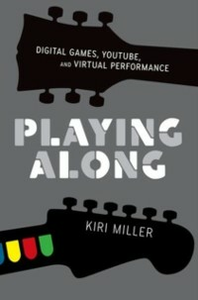Ebook in inglese Playing Along: Digital Games, YouTube, and Virtual Performance Miller, Kiri