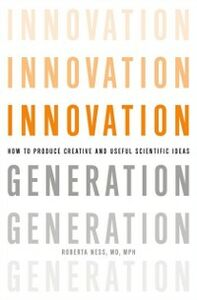 Ebook in inglese Innovation Generation: How to Produce Creative and Useful Scientific Ideas Ness, Roberta B.