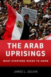 Foto Cover di Arab Uprisings: What Everyone Needs to Know, Ebook inglese di James L. Gelvin, edito da Oxford University Press, USA