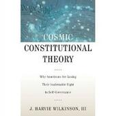 Cosmic Constitutional Theory: Why Americans Are Losing Their Inalienable Right to Self-Governance
