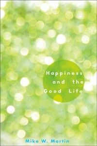 Foto Cover di Happiness and the Good Life, Ebook inglese di Mike W. Martin, edito da Oxford University Press