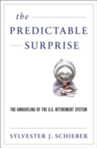 Ebook in inglese Predictable Surprise: The Unraveling of the U.S. Retirement System Schieber, Sylvester J.