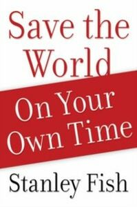 Ebook in inglese Save the World on Your Own Time Fish, Stanley