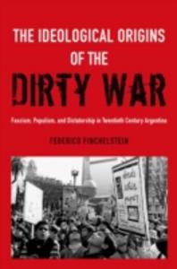 Ebook in inglese Ideological Origins of the Dirty War: Fascism, Populism, and Dictatorship in Twentieth Century Argentina Finchelstein, Federico