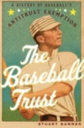 Baseball Trust: A History of Baseball's Antitrust Exemption