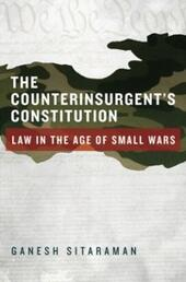 Counterinsurgents Constitution: Law in the Age of Small Wars