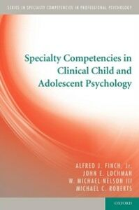 Ebook in inglese Specialty Competencies in Clinical Child and Adolescent Psychology Finch, Jr., Alfred J. , Lochman, John E. , Nelson, III, W. Michael , Robert, oberts