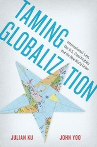 Ebook in inglese Taming Globalization: International Law, the U.S. Constitution, and the New World Order Ku, Julian , Yoo, John