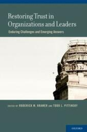 Restoring Trust in Organizations and Leaders: Enduring Challenges and Emerging Answers