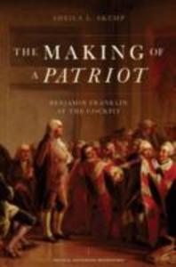 Ebook in inglese Making of a Patriot: Benjamin Franklin at the Cockpit Skemp, Sheila L.