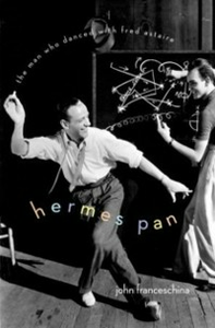 Ebook in inglese Hermes Pan: The Man Who Danced with Fred Astaire Franceschina, John