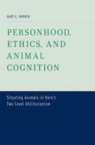 Foto Cover di Personhood, Ethics, and Animal Cognition: Situating Animals in Hares Two Level Utilitarianism, Ebook inglese di Gary E. Varner, edito da Oxford University Press