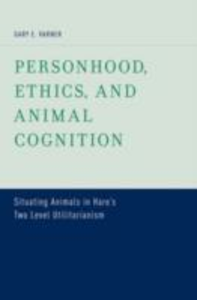 Ebook in inglese Personhood, Ethics, and Animal Cognition: Situating Animals in Hares Two Level Utilitarianism Varner, Gary E.