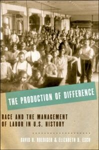 Ebook in inglese Production of Difference: Race and the Management of Labor in U.S. History Esch, Elizabeth D. , Roediger, David R.