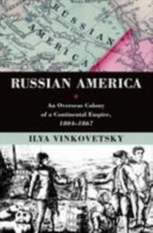 Russian America: An Overseas Colony of a Continental Empire, 1804-1867