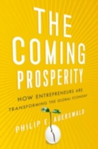 Ebook in inglese Coming Prosperity: How Entrepreneurs Are Transforming the Global Economy Auerswald, Philip