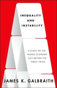 Foto Cover di Inequality and Instability: A Study of the World Economy Just Before the Great Crisis, Ebook inglese di James K. Galbraith, edito da Oxford University Press