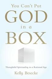 You Can't Put God in a Box: Thoughtful Spirituality in a Rational Age