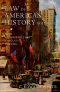 Ebook in inglese Law in American History, Volume II: From Reconstruction Through the 1920s White, G. Edward