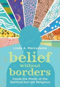 Belief without Borders: Inside the Minds of the Spiritual but not Religious - Linda A. Mercadante - cover