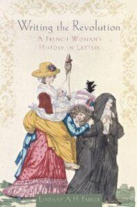 Foto Cover di Writing the Revolution: A French Woman's History in Letters, Ebook inglese di Lindsay A. H. Parker, edito da Oxford University Press