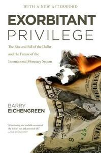 Exorbitant Privilege: The Rise and Fall of the Dollar and the Future of the International Monetary System - Barry Eichengreen - cover