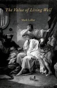 Foto Cover di Value of Living Well, Ebook inglese di Mark LeBar, edito da Oxford University Press