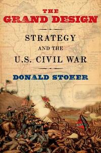 The Grand Design: Strategy and the U.S. Civil War - Donald Stoker - cover