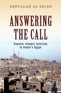 Answering the Call: Popular Islamic Activism in Egypt - Abdullah A. Al-Arian - cover
