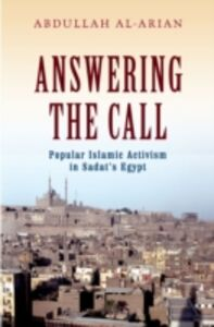 Ebook in inglese Answering the Call: Popular Islamic Activism in Sadats Egypt Al-Arian, Abdullah