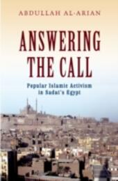Answering the Call: Popular Islamic Activism in Sadats Egypt