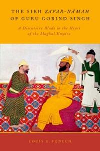 Ebook in inglese Sikh Zafar-namah of Guru Gobind Singh: A Discursive Blade in the Heart of the Mughal Empire Fenech, Louis E.