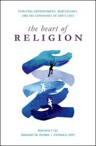 The Heart of Religion: Spiritual Empowerment, Benevolence, and the Experience of God's Love - Matthew T. Lee,Margaret M. Poloma,Stephen G. Post - cover